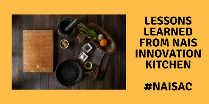 Lessons Learned from NAIS Innovation Kitchen